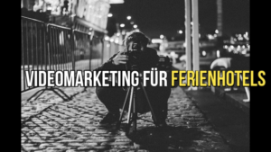 Hotelmarketing mit Videos