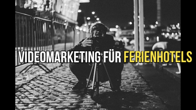 Videomarketing für Ferienhotels